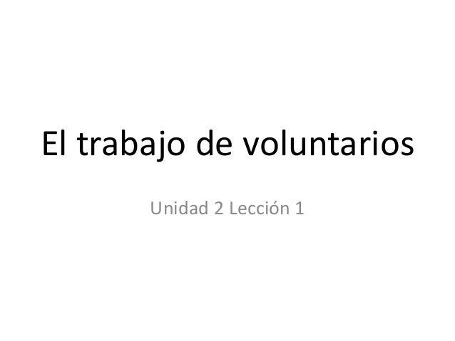 El trabajo de voluntarios       Unidad 2 Lección 1