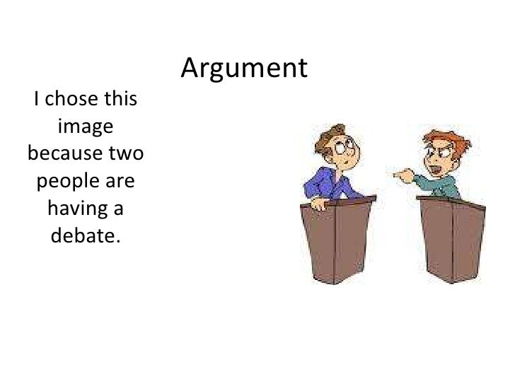 Argument<br />I chose this image because two people are having a debate.<br />