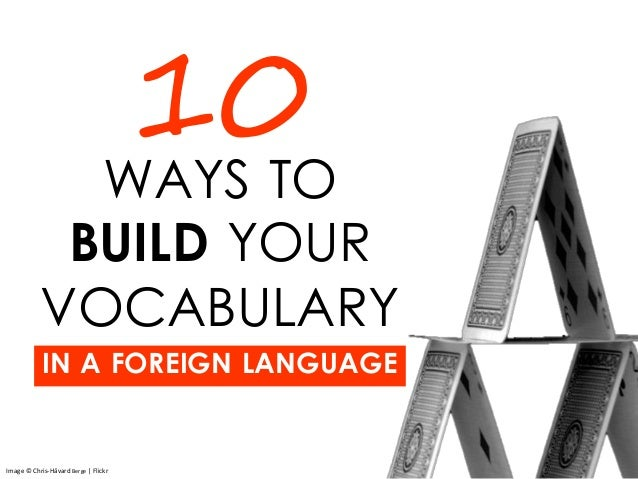 WAYS TO BUILD YOUR VOCABULARY IN A FOREIGN LANGUAGE 10 Image © Chris-Håvard Berge | Flickr