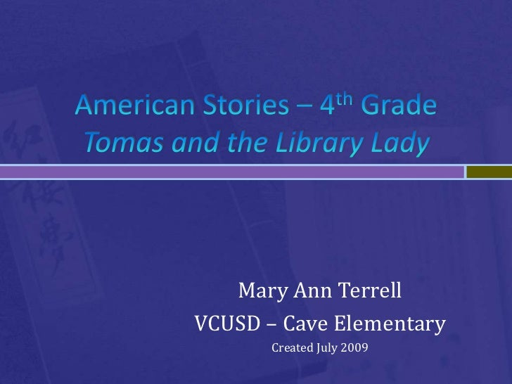 American Stories – 4th GradeTomas and the Library Lady<br />Mary Ann Terrell<br />VCUSD – Cave Elementary<br />Created Jul...