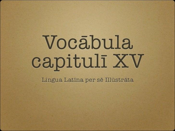 Vocābulacapitulī XV Lingua Latīna per sē Illūstrāta