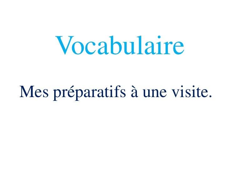 VocabulaireMes préparatifs à une visite.