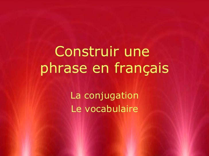 Construir unephrase en français    La conjugation    Le vocabulaire