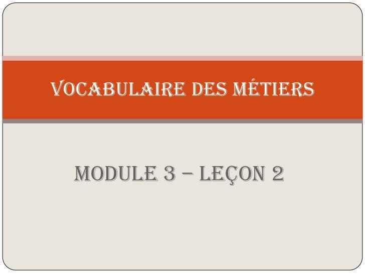 Module 3 – Leçon 2<br />VOCABULAIRE DES MÉTIERS<br />