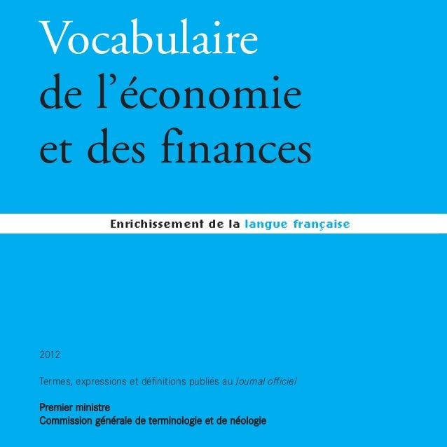 Vocabulaire de l'économie et des finances 2012 Termes, expressions et définitions publiés au Journal officiel PPrreemmiiee...
