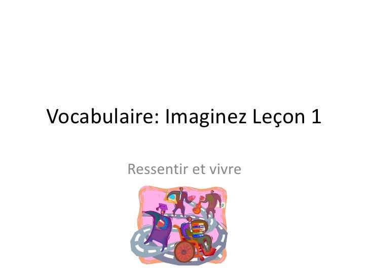 Vocabulaire: Imaginez Leçon 1<br />Ressentir et vivre<br />