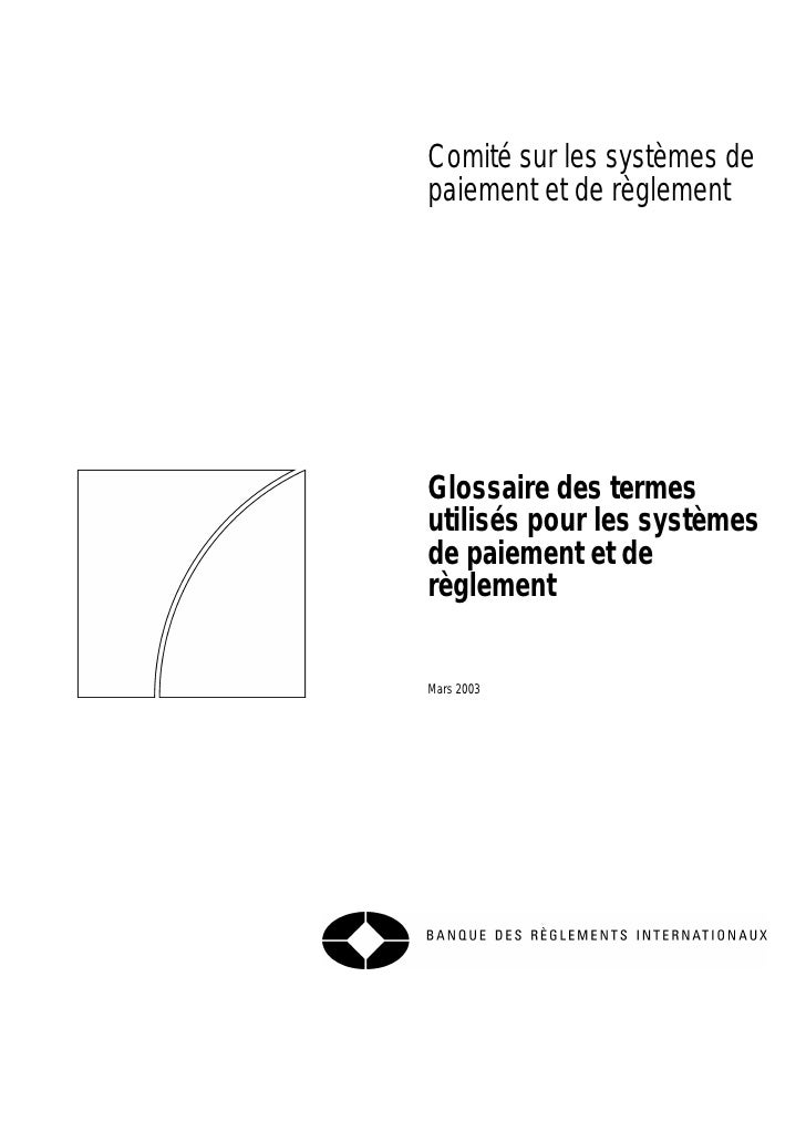 Comité sur les systèmes depaiement et de règlementGlossaire des termesutilisés pour les systèmesde paiement et derèglement...