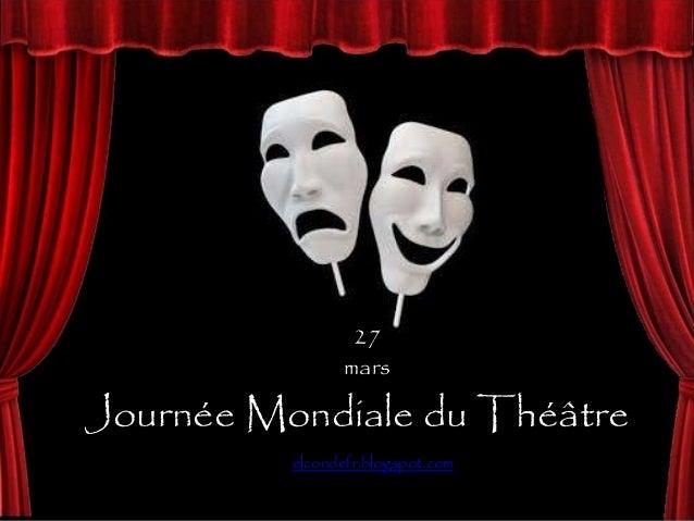 Journée Mondiale du Théâtre 27 mars elcondefr.blogspot.com