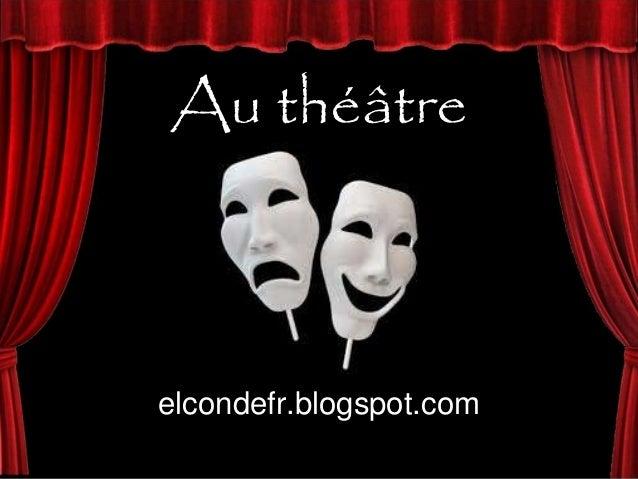 Au théâtre elcondefr.blogspot.com