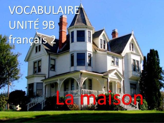 VOCABULAIREUNITÉ 9Bfrançais 2La maison