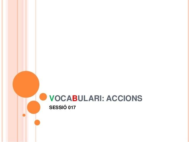 VOCABULARI: ACCIONS SESSIÓ 017