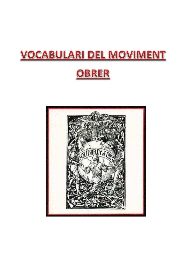 VOCABULARI DEL MOVIMENT OBRERAcció directa. Tècnica de lluita del sindicalisme revolucionari basat en lafrontament directe...