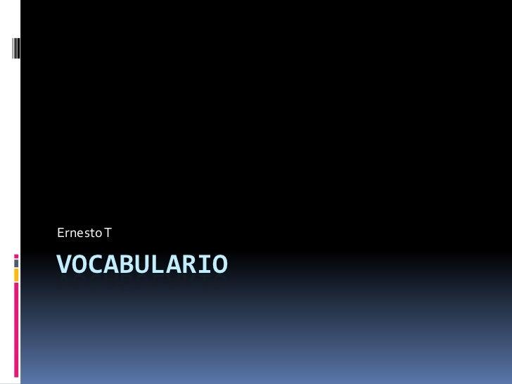 Vocabulario<br />Ernesto T<br />