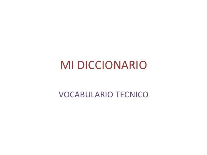 MI DICCIONARIO<br />VOCABULARIO TECNICO<br />
