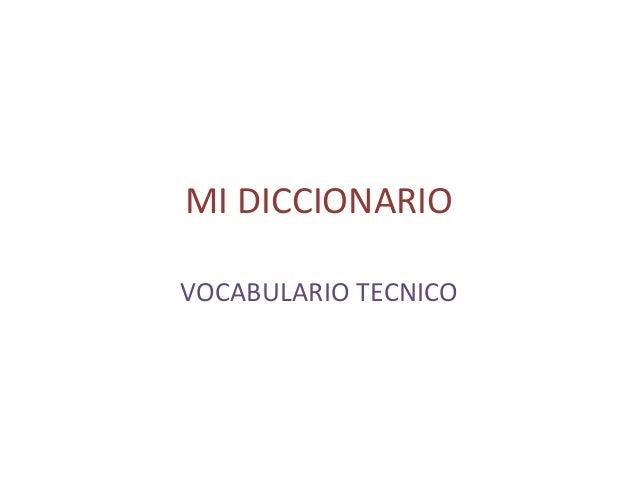 MI DICCIONARIO VOCABULARIO TECNICO