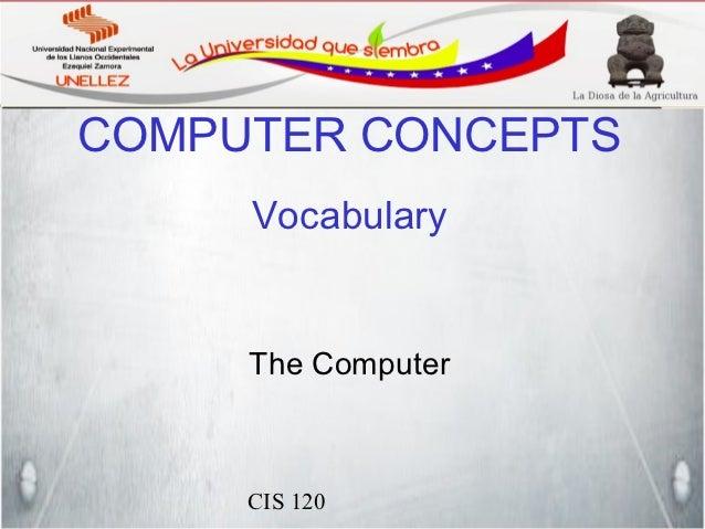 COMPUTER CONCEPTS     Vocabulary     The Computer     CIS 120