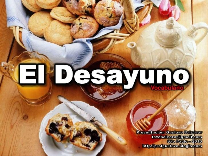 El Desayuno<br />Vocabulario<br />Presentación: Gustavo Balcázar<br />tavobalcazar@gmail.com<br />São Paulo – 2010<br />ht...