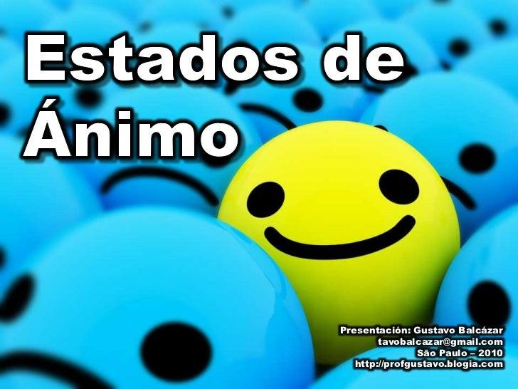 Estados de Ánimo<br />Presentación: Gustavo Balcázar<br />tavobalcazar@gmail.com<br />São Paulo – 2010<br />http://profgus...