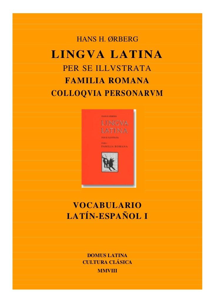 HANS H. ØRBERGLINGVA LATINA  PER SE ILLVSTRATA  FAMILIA ROMANACOLLOQVIA PERSONARVM   VOCABULARIO  LATÍN-ESPAÑOL I      DOM...