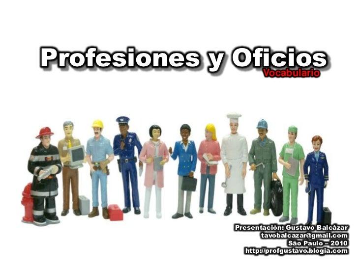 Profesiones y Oficios<br />Vocabulario<br />Presentación: Gustavo Balcázar<br />tavobalcazar@gmail.com<br />São Paulo – 20...