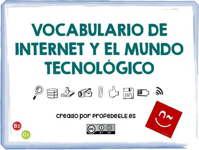 VOCABULARIO DE INTERNET Y EL MUNDO TECNOLÓGICO Adnqw9.0o Creado por ProfeDeELE.es