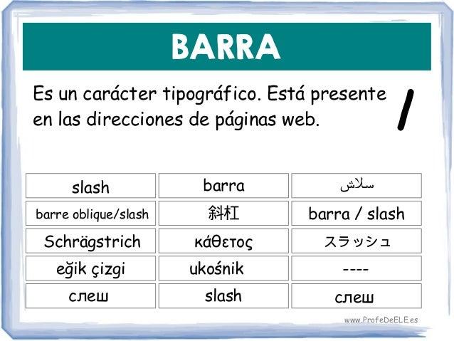 BARRA Es un carácter tipográfico. Está presente en las direcciones de páginas web. slash 斜杠 barra / slash barra barre obli...