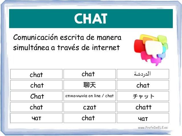 CHAT Comunicación escrita de manera simultánea a través de internet chat 聊天 chat chat chat επικοινωνία on line / chatChat ...