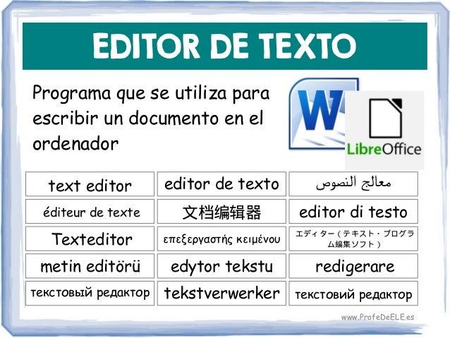 EDITOR DE TEXTO Programa que se utiliza para escribir un documento en el ordenador text editor 文档编辑器 editor di testo edito...
