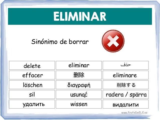ELIMINAR Sinónimo de borrar delete 删除 eliminare eliminar effacer διαγραφήlöschen usunąćsil 削除する radera / spärra видалитиуд...