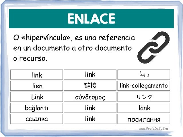 ENLACE O «hipervínculo», es una referencia en un documento a otro documento o recurso. link 链接 link-collegamento link lien...