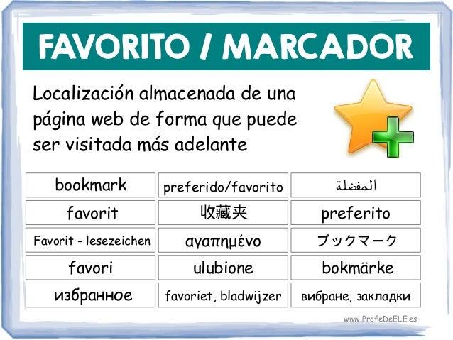 FAVORITO / MARCADOR Localización almacenada de una página web de forma que puede ser visitada más adelante bookmark 收藏夹 pr...