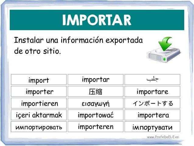 IMPORTAR Instalar una información exportada de otro sitio. import 压缩 importare importar importer εισαγωγήimportieren impor...