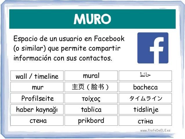 MURO Espacio de un usuario en Facebook (o similar) que permite compartir información con sus contactos. wall / timeline 主页...