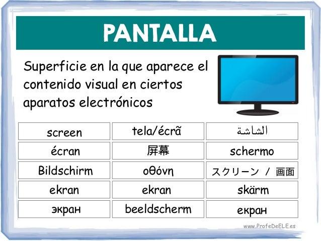 PANTALLA Superficie en la que aparece el contenido visual en ciertos aparatos electrónicos screen 屏幕 schermo tela/écrã écr...