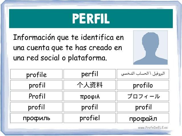 PERFIL Información que te identifica en una cuenta que te has creado en una red social o plataforma. profile 个人资料 profilo ...