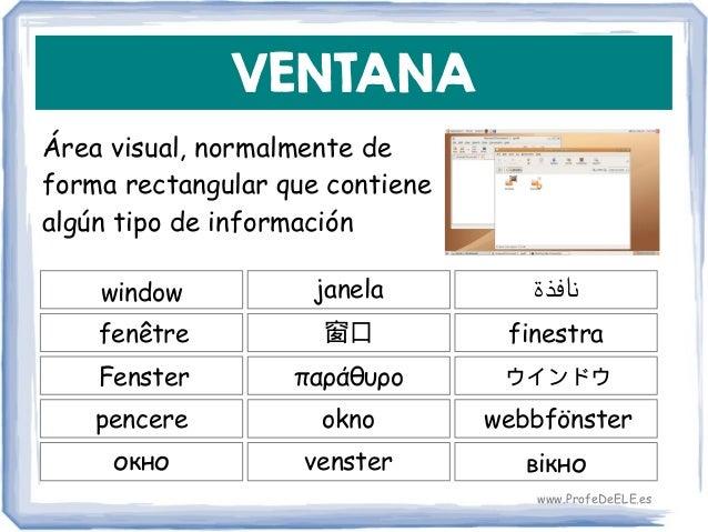 VENTANA Área visual, normalmente de forma rectangular que contiene algún tipo de información window 窗口 finestra janela fen...