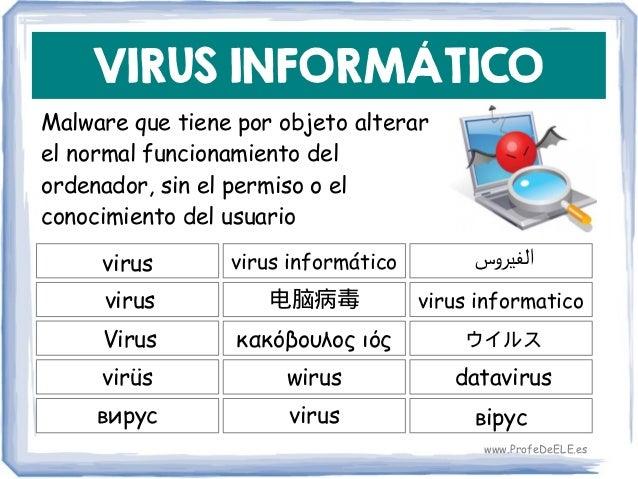 VIRUS INFORMÁTICO Malware que tiene por objeto alterar el normal funcionamiento del ordenador, sin el permiso o el conocim...