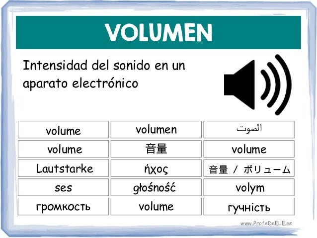 VOLUMEN Intensidad del sonido en un aparato electrónico volume 音量 volume volumen volume ήχοςLautstarke głośnośćses 音量 / ボリ...