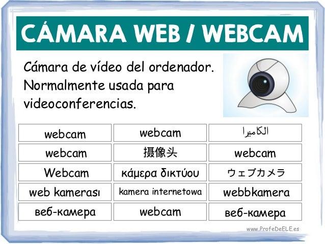 CÁMARA WEB / WEBCAM Cámara de vídeo del ordenador. Normalmente usada para videoconferencias. webcam 摄像头 webcam webcam webc...