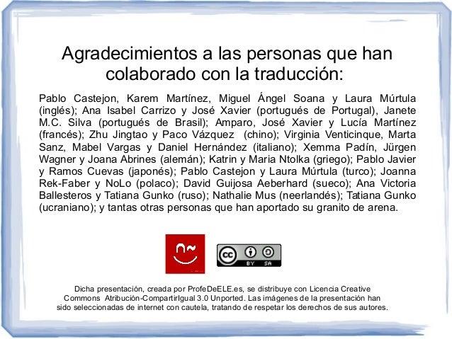 Agradecimientos a las personas que han colaborado con la traducción: Pablo Castejon, Karem Martínez, Miguel Ángel Soana y ...