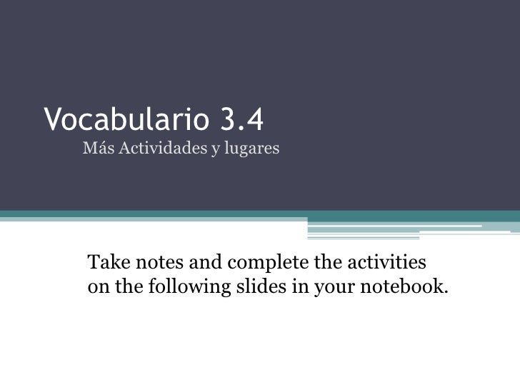 Vocabulario 3.4  Más Actividades y lugares  Take notes and complete the activities  on the following slides in your notebo...