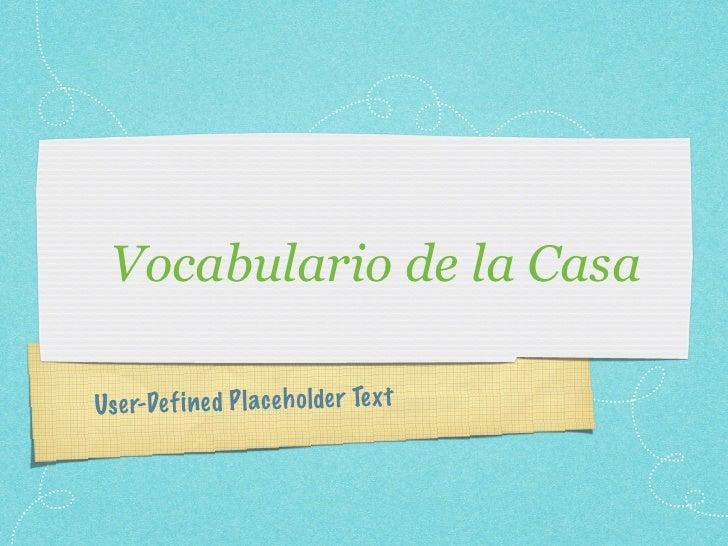 Vocabulario de la CasaUse r-De fi ned P lace h olde r Te xt