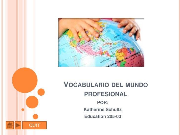 VOCABULARIO DEL MUNDO             PROFESIONAL                  POR:             Katherine Schultz             Education 20...