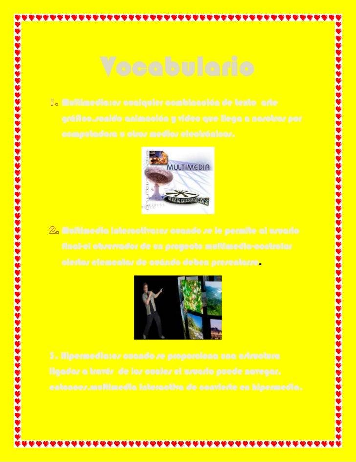 Vocabulario  Multimedia:es cualquier combinación de texto arte  gráfico,sonido animación y video que llega a nosotros por ...
