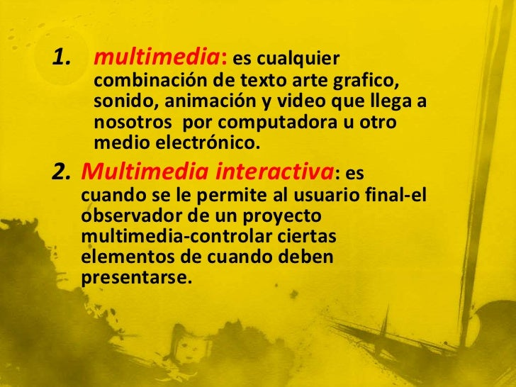 1. multimedia: es cualquier      combinación de texto arte grafico,      sonido, animación y video que llega a      nosotr...