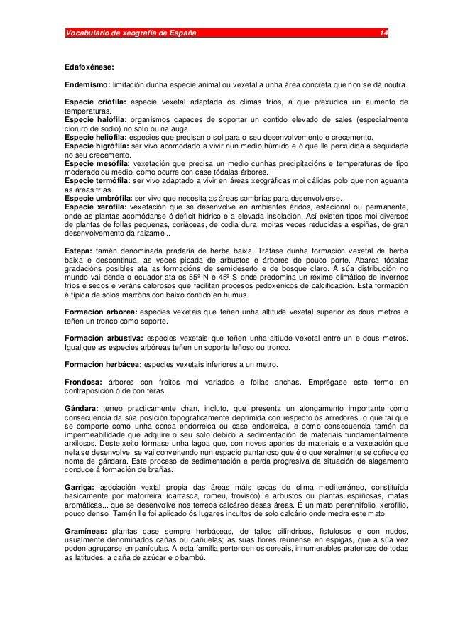Vocabulario de xeografía de España 14 Edafoxénese: Endemismo: limitación dunha especie animal ou vexetal a unha área concr...