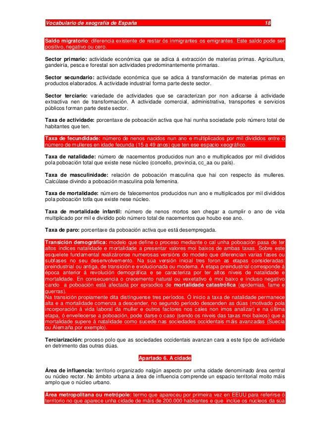 Vocabulario de xeografía de España 18 Saldo migratorio: diferencia existente de restar ós inmigrantes os emigrantes. Este ...