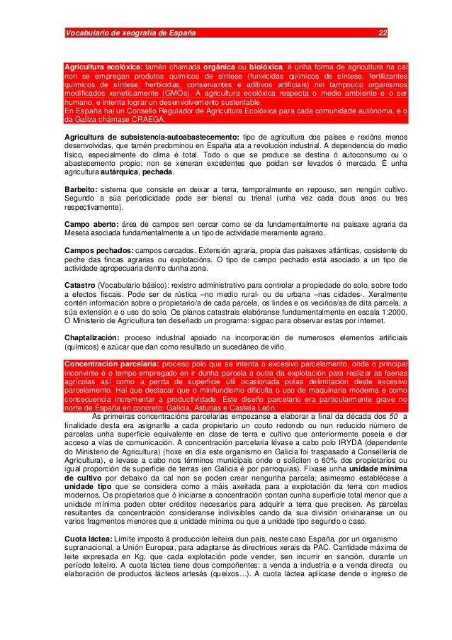 Vocabulario de xeografía de España 22 Agricultura ecolóxica: tamén chamada orgánica ou biolóxica, é unha forma de agricult...