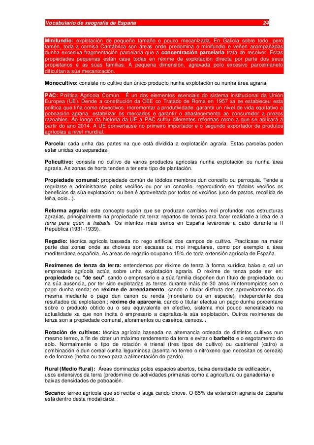 Vocabulario de xeografía de España 24 Minifundio: explotación de pequeño tamaño e pouco mecanizada. En Galicia sobre todo,...