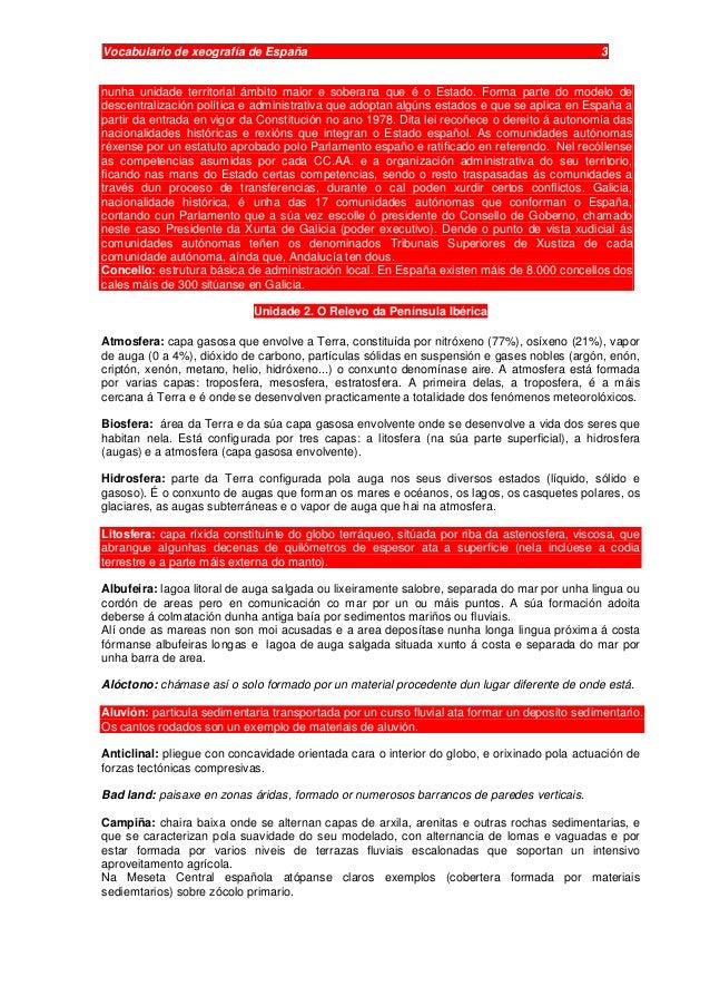 Vocabulario de xeografía de España 3 nunha unidade territorial ámbito maior e soberana que é o Estado. Forma parte do mode...
